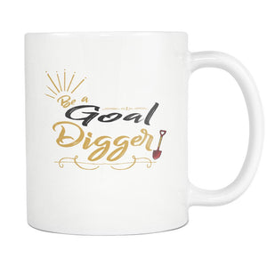 Be A Goal Digger Inspirational Motivational Quotes White 11oz Coffee Mug-Drinkware-Motivational Quotes White 11oz Coffee Mug-JoyHip.Com