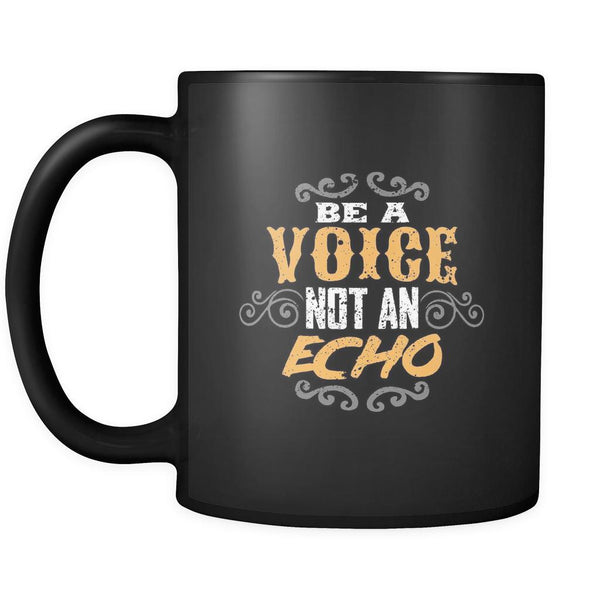 Be A Voice Not An Echo Inspirational Motivational Quotes Black 11oz Coffee Mug-Drinkware-Motivational Quotes Black 11oz Coffee Mug-JoyHip.Com