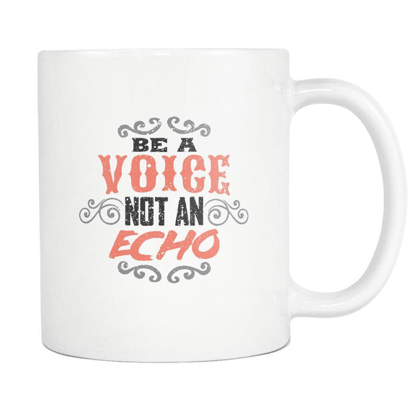 Be A Voice Not An Echo Inspirational Motivational Quotes White 11oz Coffee Mug-Drinkware-Motivational Quotes White 11oz Coffee Mug-JoyHip.Com