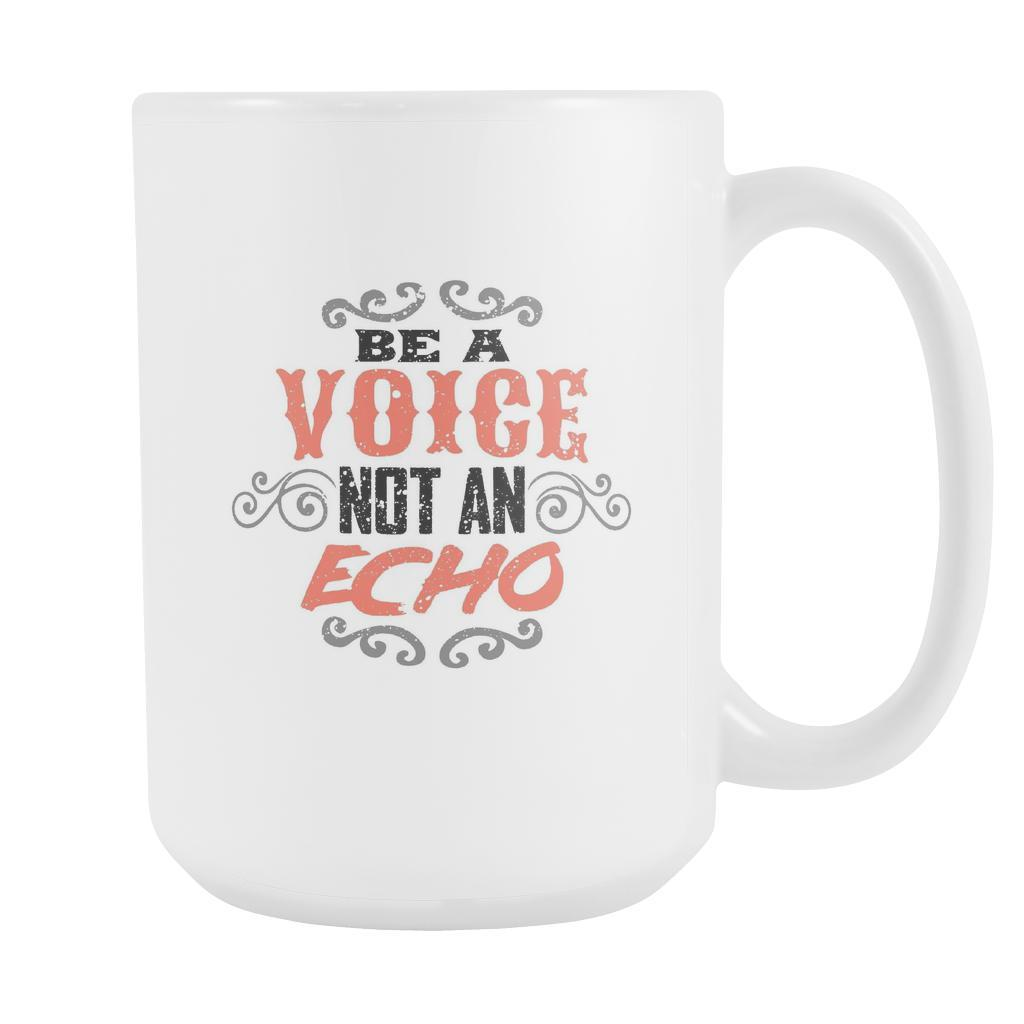 Be A Voice Not An Echo Inspirational Motivational Quotes White 15oz Coffee Mug-Drinkware-Motivational Quotes White 15oz Coffee Mug-JoyHip.Com