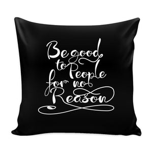 Be Good To People For No Reason Inspirational Motivational Quotes Decorative Throw Pillow Cases Cover(9 Colors)-Pillows-Black-JoyHip.Com