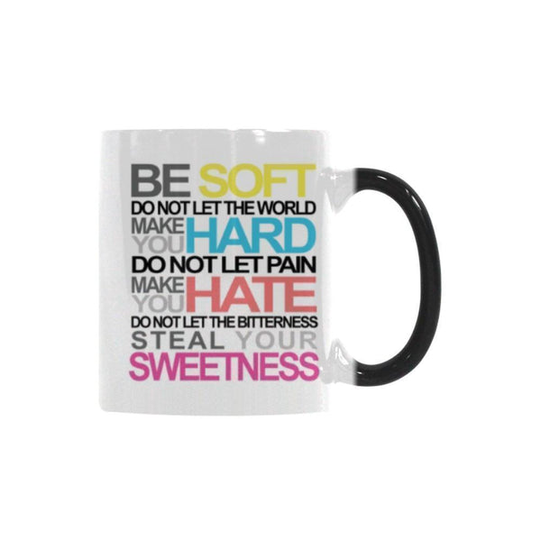 Be Soft Do Not Let The World Make You Hard Do Not Let Pain Make You Hate Do Not Let The Bitterness Steal Your Sweetness Inspirational Motivational Quotes Color Changing/Morphing 11oz Coffee Mug-Morphing Mug-One Size-JoyHip.Com