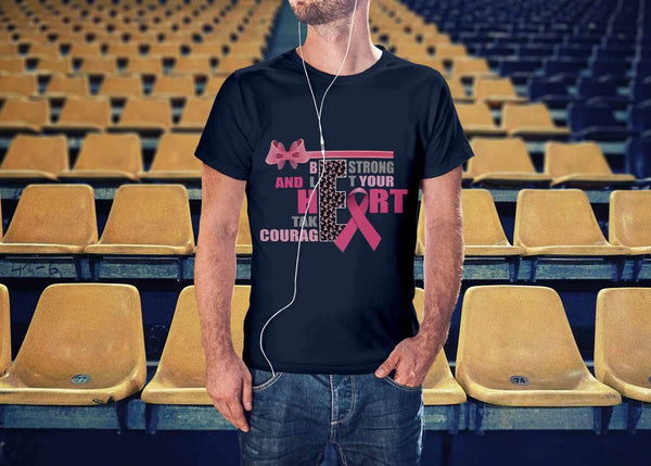 Be Strong Let Your Heart Take Courage Breast Cancer Awareness Gift TShirt-T-shirt-JoyHip.Com