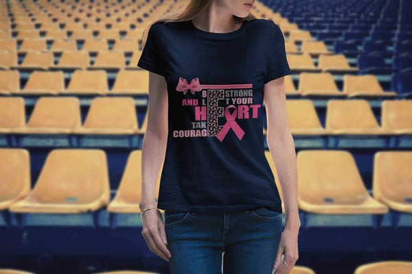Be Strong Let Your Heart Take Courage Breast Cancer Awareness Gift Women TShirt-T-shirt-JoyHip.Com