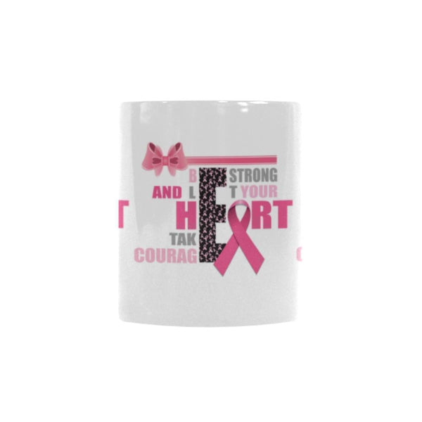 Be Strong & Let Your Heart Take Courage Breast Cancer Awareness Pink Ribbon Color Changing/Morphing 11oz Coffee Mug-Morphing Mug-One Size-JoyHip.Com
