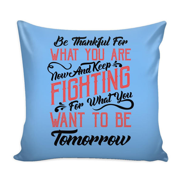 Be Thankful For What You Are Now & Keep Fighting For What You Want To Be Tomorrow Inspirational Motivational Quotes Decorative Throw Pillow Cases Cover(9 Colors)-Pillows-Blue-JoyHip.Com