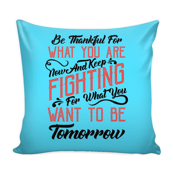Be Thankful For What You Are Now & Keep Fighting For What You Want To Be Tomorrow Inspirational Motivational Quotes Decorative Throw Pillow Cases Cover(9 Colors)-Pillows-Cyan-JoyHip.Com