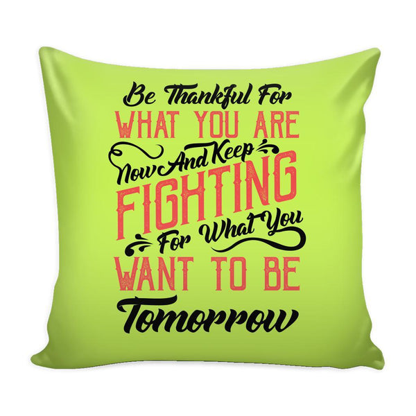 Be Thankful For What You Are Now & Keep Fighting For What You Want To Be Tomorrow Inspirational Motivational Quotes Decorative Throw Pillow Cases Cover(9 Colors)-Pillows-Green-JoyHip.Com
