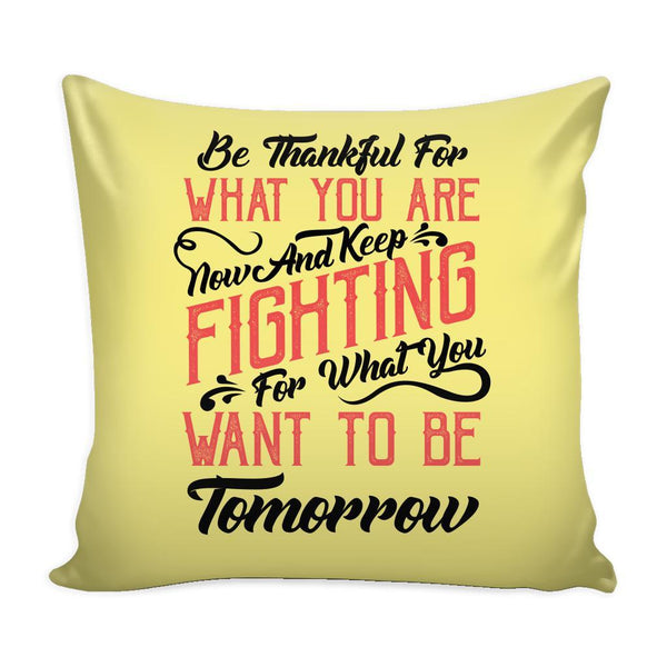 Be Thankful For What You Are Now & Keep Fighting For What You Want To Be Tomorrow Inspirational Motivational Quotes Decorative Throw Pillow Cases Cover(9 Colors)-Pillows-Yellow-JoyHip.Com