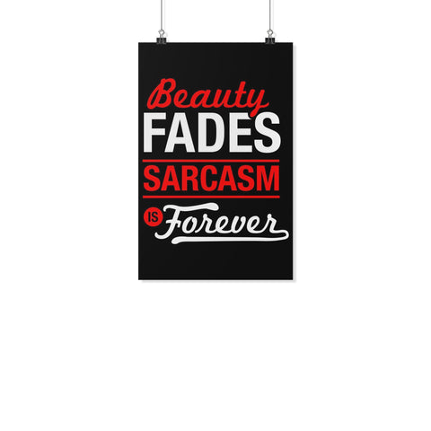 Beauty Fades Sarcasm Is Forever Funny Poster Wall Art Room Decor Gift Sarcastic-Posters 2-11x17-JoyHip.Com