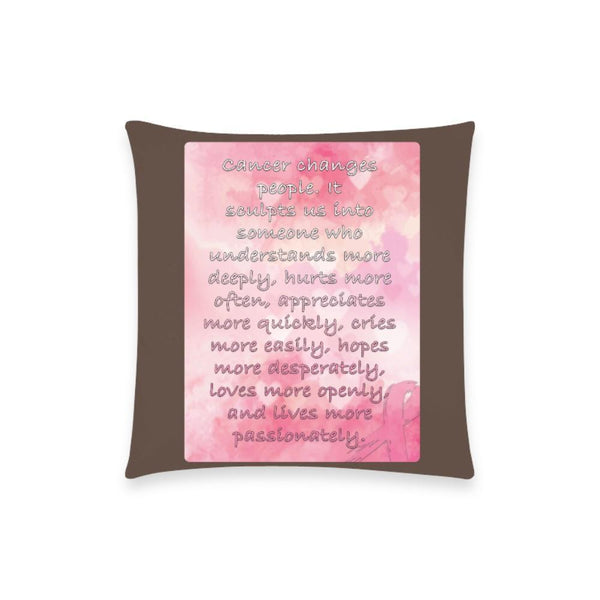 "Cancer Changes People Breast Cancer Awareness Pink Ribbon Pillow Case No Zipper 18""x18"" (8 colors)-One Size-Brown-JoyHip.Com"