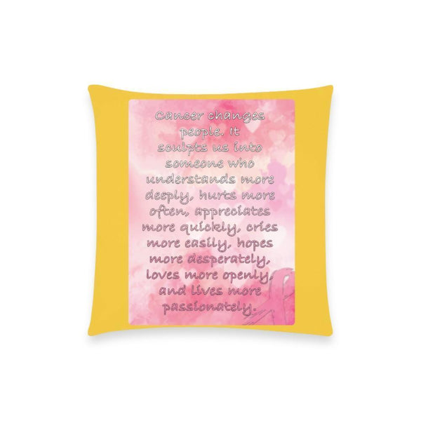 "Cancer Changes People Breast Cancer Awareness Pink Ribbon Pillow Case No Zipper 18""x18"" (8 colors)-One Size-Yellow-JoyHip.Com"