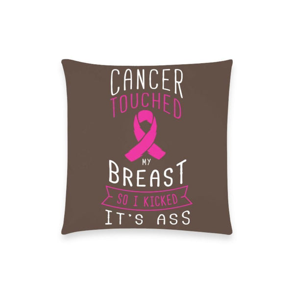 "Cancer Touched My Breast So I Kicked It's Ass V2 Breast Cancer Awareness Pink Ribbon Pillow Case No Zipper 18""x18"" (8 colors)-One Size-Brown-JoyHip.Com"