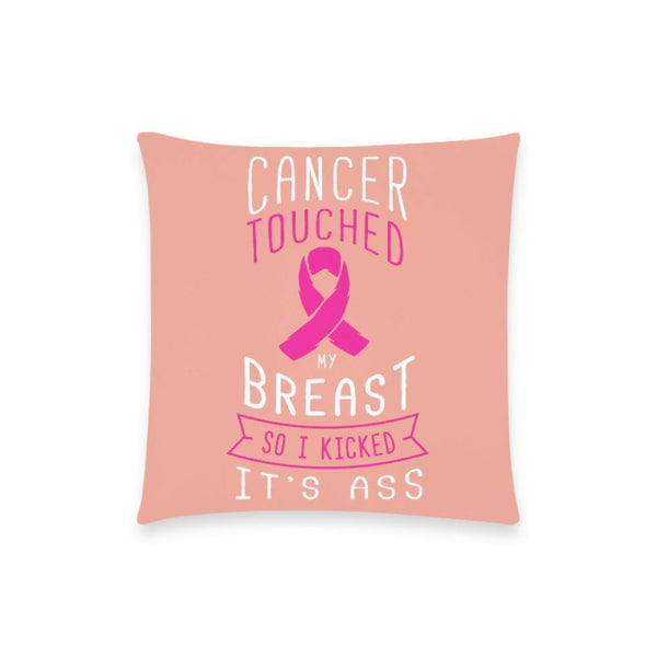 "Cancer Touched My Breast So I Kicked It's Ass V2 Breast Cancer Awareness Pink Ribbon Pillow Case No Zipper 18""x18"" (8 colors)-One Size-Peach-JoyHip.Com"