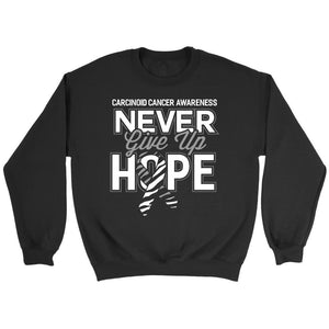 Carcinoid Cancer Awareness Never Give Up Hope Awesome Cool Gift Ideas Sweater-T-shirt-Crewneck Sweatshirt-Black-JoyHip.Com