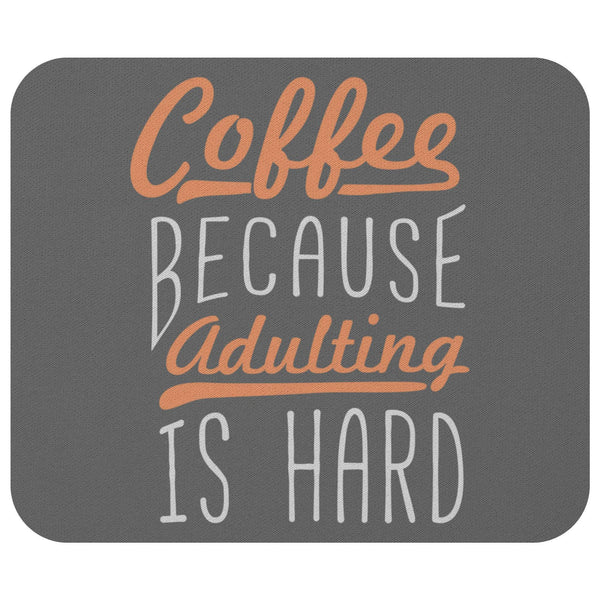 Coffee Because Adulting Is Hard Mouse Pad Unique Snarky Funny Humor Gift Ideas-Mousepads-Grey-JoyHip.Com