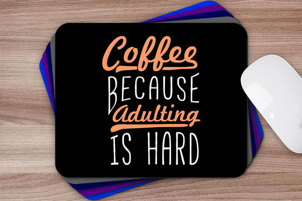 Coffee Because Adulting Is Hard Mouse Pad Unique Snarky Funny Humor Gift Ideas-Mousepads-JoyHip.Com