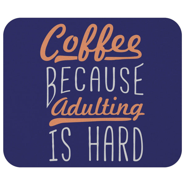 Coffee Because Adulting Is Hard Mouse Pad Unique Snarky Funny Humor Gift Ideas-Mousepads-Navy-JoyHip.Com
