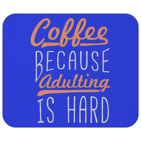 Coffee Because Adulting Is Hard Mouse Pad Unique Snarky Funny Humor Gift Ideas-Mousepads-Royal blue-JoyHip.Com