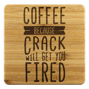 Coffee Because Crack Will Get You Fired Funny Drink Coaster Set Snarky Humor Gag-Coasters-Bamboo Coaster - 4pc-JoyHip.Com