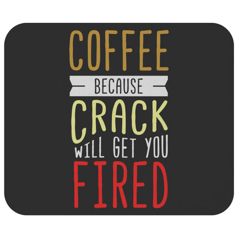 Coffee Because Crack Will Get You Fired Mouse Pad Unique Snarky Funny Humor Gift-Mousepads-Black-JoyHip.Com