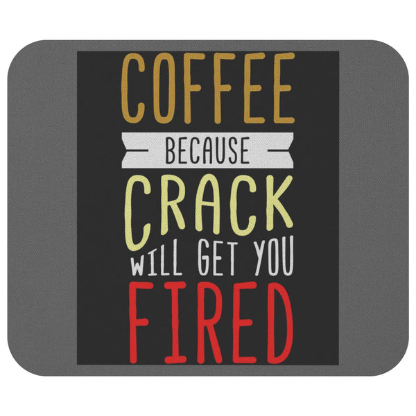 Coffee Because Crack Will Get You Fired Mouse Pad Unique Snarky Funny Humor Gift-Mousepads-Grey-JoyHip.Com