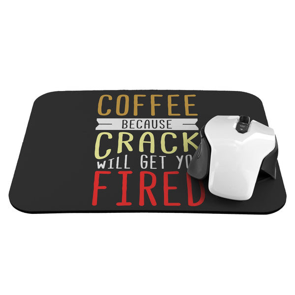 Coffee Because Crack Will Get You Fired Mouse Pad Unique Snarky Funny Humor Gift-Mousepads-JoyHip.Com