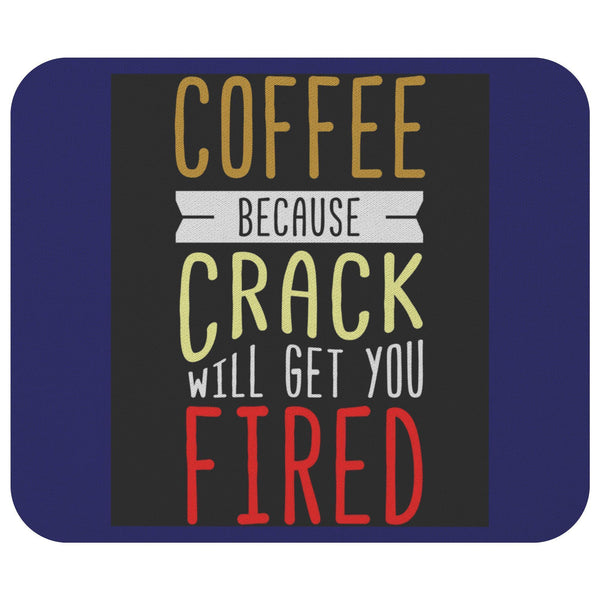 Coffee Because Crack Will Get You Fired Mouse Pad Unique Snarky Funny Humor Gift-Mousepads-Navy-JoyHip.Com
