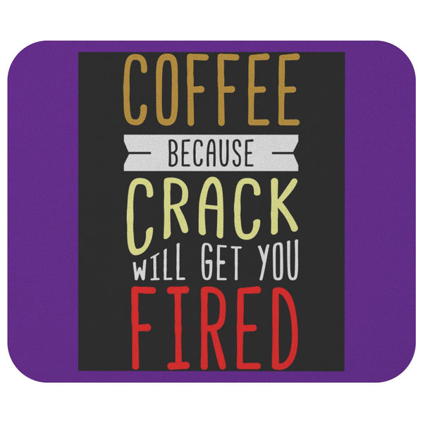 Coffee Because Crack Will Get You Fired Mouse Pad Unique Snarky Funny Humor Gift-Mousepads-Purple-JoyHip.Com
