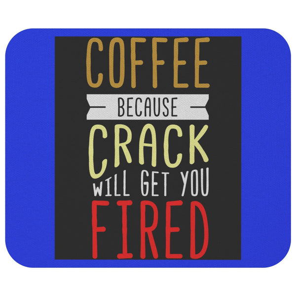 Coffee Because Crack Will Get You Fired Mouse Pad Unique Snarky Funny Humor Gift-Mousepads-Royal Blue-JoyHip.Com