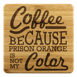 Coffee Because Prison Orange Is Not My Color Funny Drink Coasters Set Snarky-Coasters-Bamboo Coaster - 4pc-JoyHip.Com