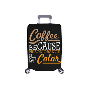 Coffee Because Prison Orange Is Not My Color Funny Luggage Cover Protector Gift-S-Black-JoyHip.Com
