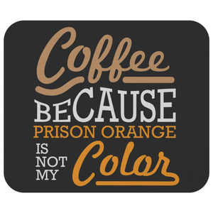 Coffee Because Prison Orange Is Not My Mouse Pad Unique Snarky Funny Humor Gifts-Mousepads-Black-JoyHip.Com