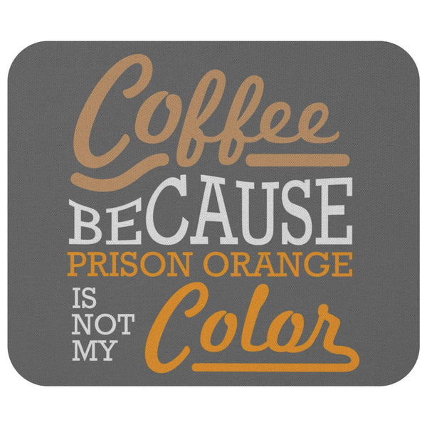 Coffee Because Prison Orange Is Not My Mouse Pad Unique Snarky Funny Humor Gifts-Mousepads-Grey-JoyHip.Com