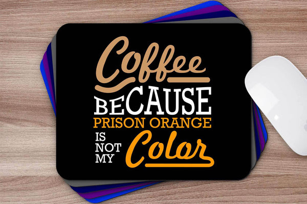 Coffee Because Prison Orange Is Not My Mouse Pad Unique Snarky Funny Humor Gifts-Mousepads-JoyHip.Com