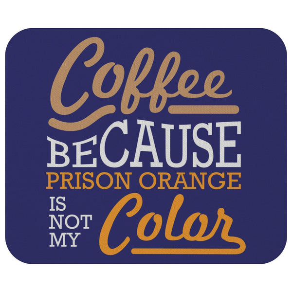 Coffee Because Prison Orange Is Not My Mouse Pad Unique Snarky Funny Humor Gifts-Mousepads-Navy-JoyHip.Com