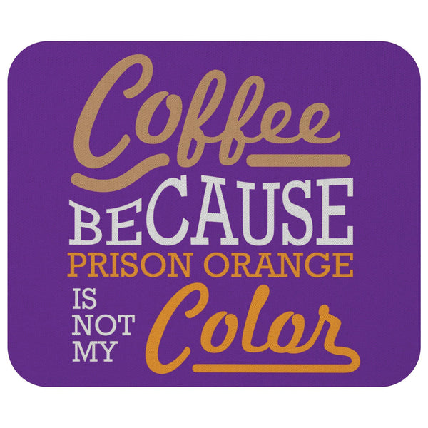 Coffee Because Prison Orange Is Not My Mouse Pad Unique Snarky Funny Humor Gifts-Mousepads-Purple-JoyHip.Com