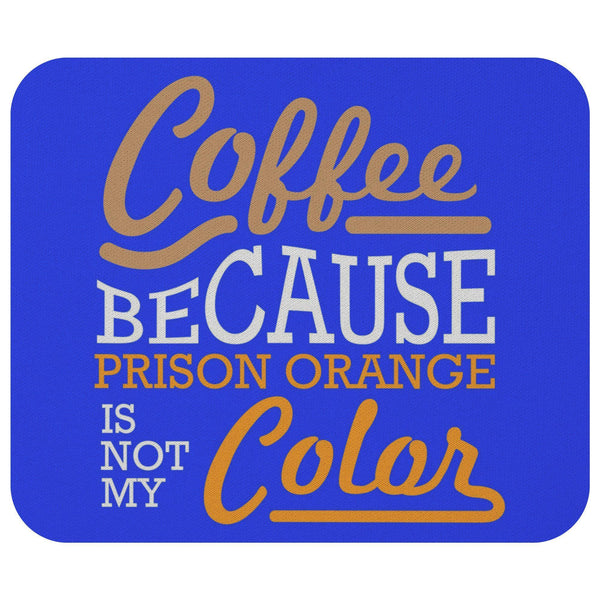 Coffee Because Prison Orange Is Not My Mouse Pad Unique Snarky Funny Humor Gifts-Mousepads-Royal Blue-JoyHip.Com