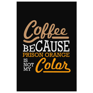 Coffee Because Prison Orange Not My Color Canvas Wall Art Room Decor Funny Gift-Canvas Wall Art 2-8 x 12-JoyHip.Com