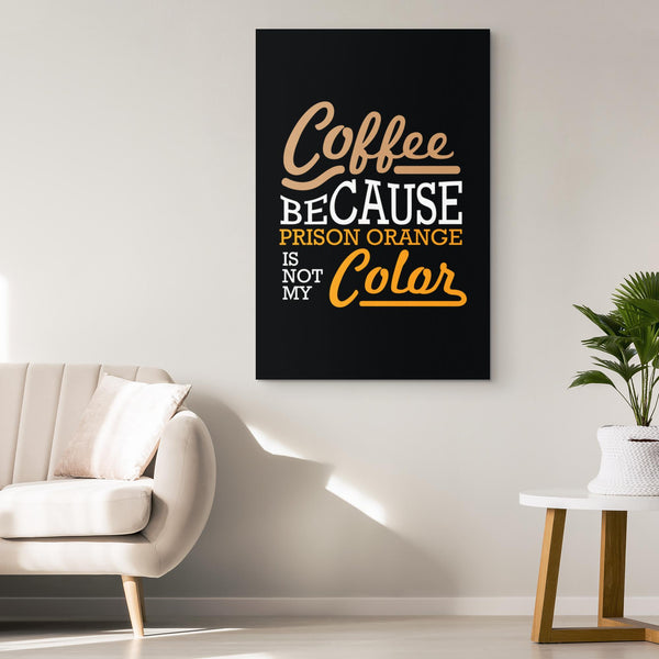 Coffee Because Prison Orange Not My Color Canvas Wall Art Room Decor Funny Gift-Canvas Wall Art 2-JoyHip.Com