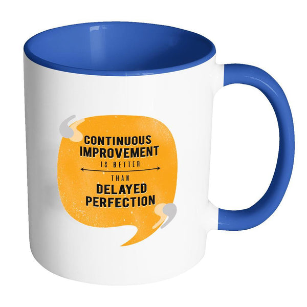 Continuous Improvement Is Better Than Delayed Perfection Inspirational Motivational Quotes 11oz Accent Coffee Mug (7 colors)-Drinkware-Accent Mug - Blue-JoyHip.Com