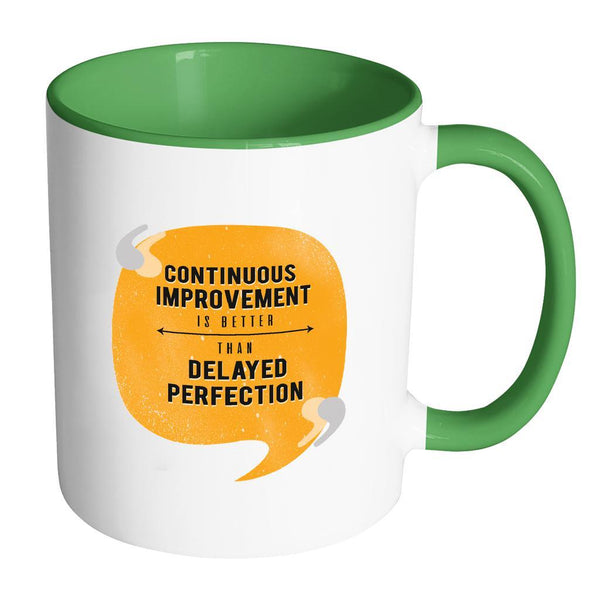Continuous Improvement Is Better Than Delayed Perfection Inspirational Motivational Quotes 11oz Accent Coffee Mug (7 colors)-Drinkware-Accent Mug - Green-JoyHip.Com