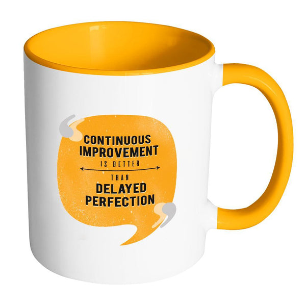 Continuous Improvement Is Better Than Delayed Perfection Inspirational Motivational Quotes 11oz Accent Coffee Mug (7 colors)-Drinkware-Accent Mug - Orange-JoyHip.Com