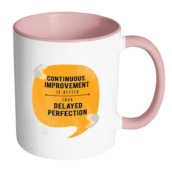 Continuous Improvement Is Better Than Delayed Perfection Inspirational Motivational Quotes 11oz Accent Coffee Mug (7 colors)-Drinkware-Accent Mug - Pink-JoyHip.Com