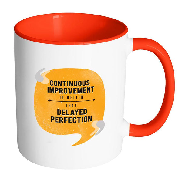 Continuous Improvement Is Better Than Delayed Perfection Inspirational Motivational Quotes 11oz Accent Coffee Mug (7 colors)-Drinkware-Accent Mug - Red-JoyHip.Com