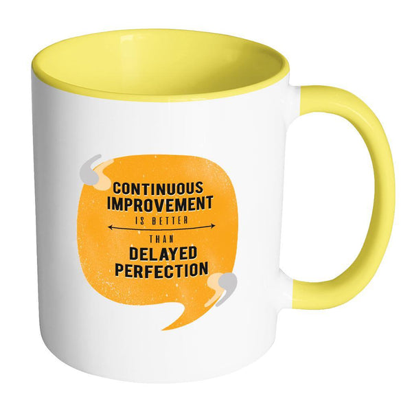 Continuous Improvement Is Better Than Delayed Perfection Inspirational Motivational Quotes 11oz Accent Coffee Mug (7 colors)-Drinkware-Accent Mug - Yellow-JoyHip.Com