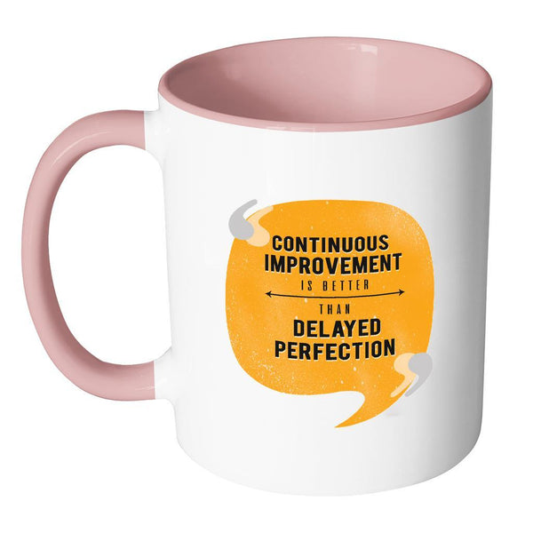 Continuous Improvement Is Better Than Delayed Perfection Inspirational Motivational Quotes 11oz Accent Coffee Mug (7 colors)-Drinkware-JoyHip.Com