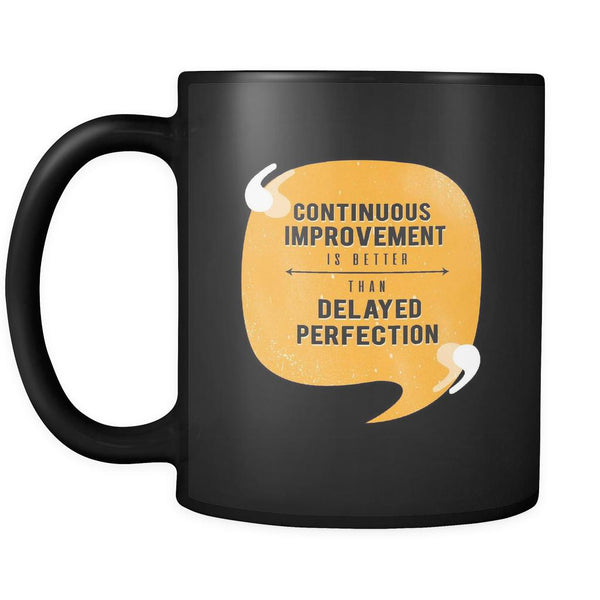 Continuous Improvement Is Better Than Delayed Perfection Inspirational Motivational Quotes Black 11oz Coffee Mug-Drinkware-Motivational Quotes Black 11oz Coffee Mug-JoyHip.Com