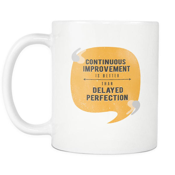 Continuous Improvement Is Better Than Delayed Perfection Inspirational Motivational Quotes White 11oz Coffee Mug-Drinkware-Motivational Quotes White 11oz Coffee Mug-JoyHip.Com