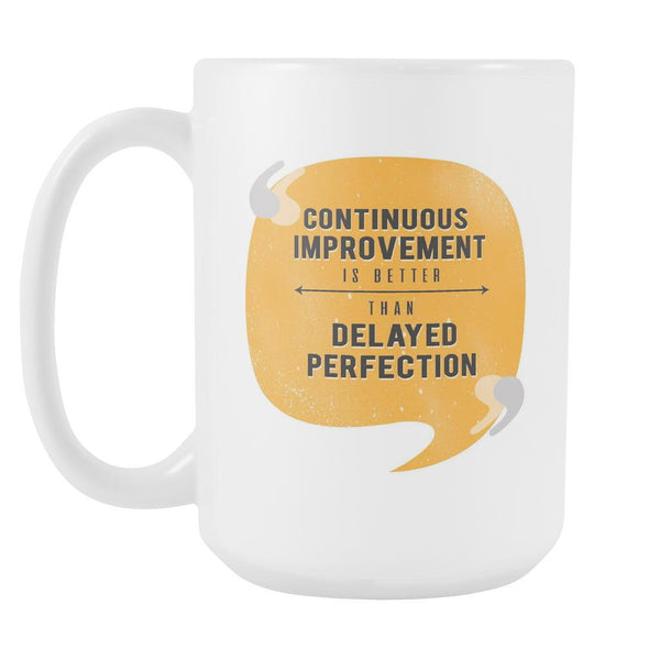 Continuous Improvement Is Better Than Delayed Perfection Inspirational Motivational Quotes White 15oz Coffee Mug-Drinkware-Motivational Quotes White 15oz Coffee Mug-JoyHip.Com